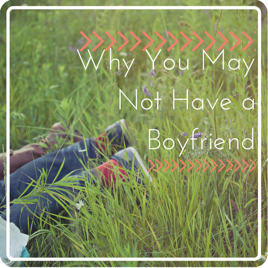 Why You May Not Have a Boyfriend