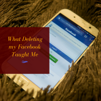 What Deleting my Facebook Taught Me
