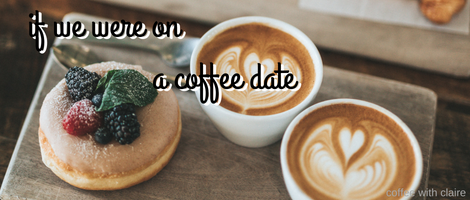 If we were on a coffee date